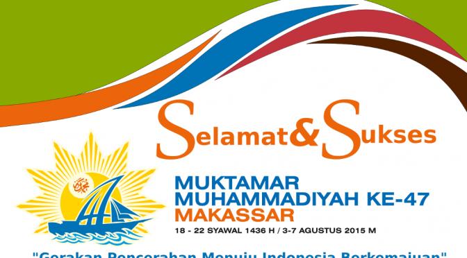 Selamat dan sukses Muktamar Muhammadiyah ke-47 Makassar